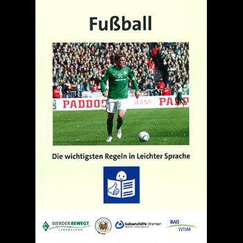 Fußball – Die wichtigsten Regeln in Leichter Sprache  Beschreibung: Das kostenlose Buch gibt in Zusammenarbeit mit dem SV Werder Bremen einen Überblick über die wichtigsten Fußballregeln in Leichter Sprache.